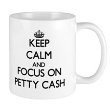 Keep Calm and focus on Petty Cash Mugs