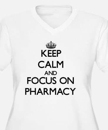 Keep Calm and focus on Pharmacy Plus Size T-Shirt