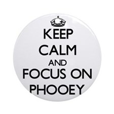 Keep Calm and focus on Phooey Ornament (Round)