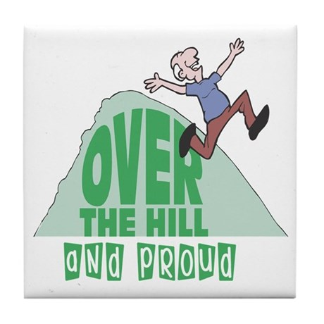 Over The Hill And Proud Tile Coaster