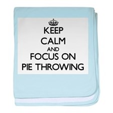 Keep Calm and focus on Pie Throwing baby blanket