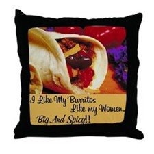 I Like My Burritos Like My Women Throw Pillow