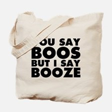 You Say Boos I Say Booze Tote Bag