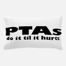 PTAs Do It Til It Hurts Pillow Case