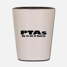 PTAs Do It Til It Hurts Shot Glass