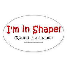 I'm in Shape! Oval Bumper Stickers