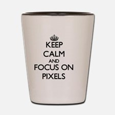 Keep Calm and focus on Pixels Shot Glass