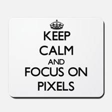 Keep Calm and focus on Pixels Mousepad