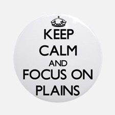 Keep Calm and focus on Plains Ornament (Round)