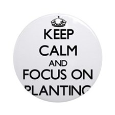 Keep Calm and focus on Planting Ornament (Round)