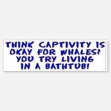 Think captivity is okay? - Bumper Bumper Sticker