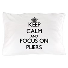 Keep Calm and focus on Pliers Pillow Case