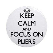 Keep Calm and focus on Pliers Ornament (Round)