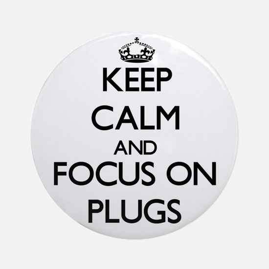 Keep Calm and focus on Plugs Ornament (Round)