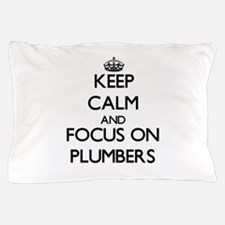 Keep Calm and focus on Plumbers Pillow Case
