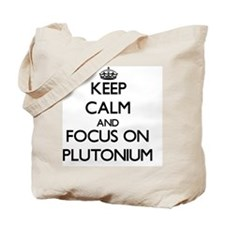Keep Calm and focus on Plutonium Tote Bag