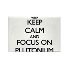 Keep Calm and focus on Plutonium Magnets
