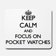 Keep Calm and focus on Pocket Watches Mousepad