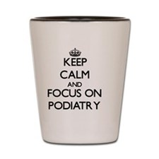 Keep Calm and focus on Podiatry Shot Glass