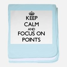 Keep Calm and focus on Points baby blanket