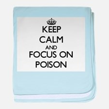 Keep Calm and focus on Poison baby blanket