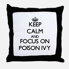 Keep Calm and focus on Poison Ivy Throw Pillow