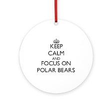 Keep Calm and focus on Polar Bear Ornament (Round)