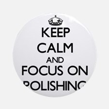 Keep Calm and focus on Polishing Ornament (Round)