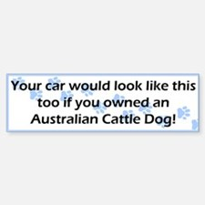 Your Car Australian Cattle Dog Bumper Bumper Bumper Sticker