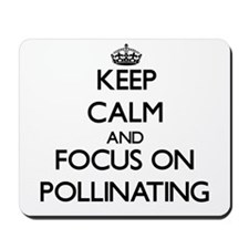 Keep Calm and focus on Pollinating Mousepad