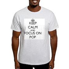 Keep Calm and focus on Pop T-Shirt