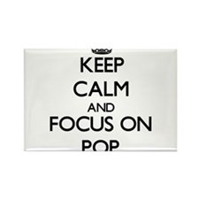 Keep Calm and focus on Pop Magnets
