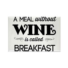 A meal without wine is called breakfast Magnets