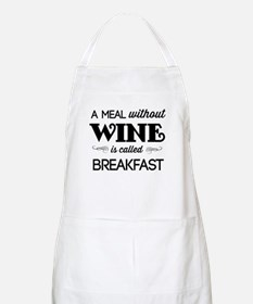 A meal without wine is called breakfast Apron