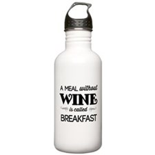 A meal without wine is called breakfast Water Bott