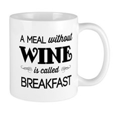 A meal without wine is called breakfast Mugs