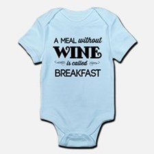 A meal without wine is called breakfast Body Suit