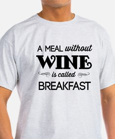 A meal without wine is called breakfast T-Shirt