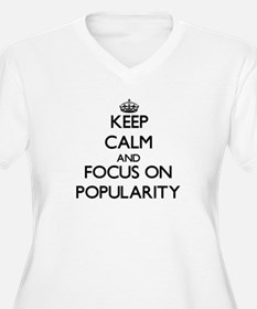 Keep Calm and focus on Popularit Plus Size T-Shirt
