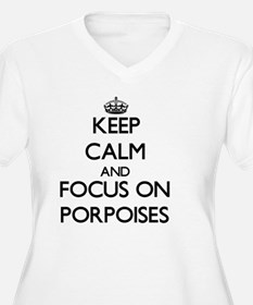 Keep Calm and focus on Porpoises Plus Size T-Shirt