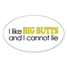 I like BIG BUTTS Oval Decal