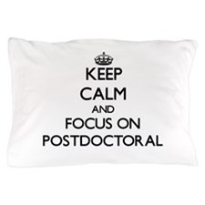 Keep Calm and focus on Postdoctoral Pillow Case