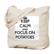 Keep Calm and focus on Potatoes Tote Bag