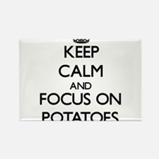Keep Calm and focus on Potatoes Magnets