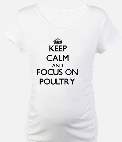 Keep Calm and focus on Poultry Shirt