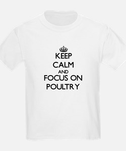 Keep Calm and focus on Poultry T-Shirt