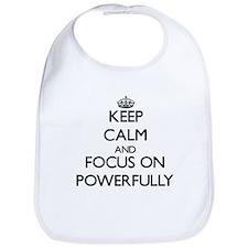 Keep Calm and focus on Powerfully Bib