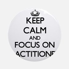 Keep Calm and focus on Practition Ornament (Round)