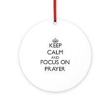 Keep Calm and focus on Prayer Ornament (Round)