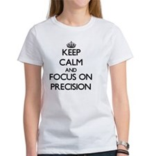 Keep Calm and focus on Precision T-Shirt